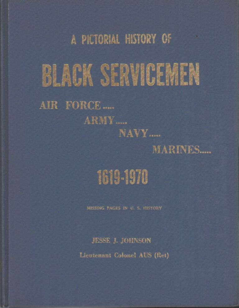 A Pictorial History Of Black Servicemen - Air Force, Army, Navy, Marines. Jesse J. Johnson.