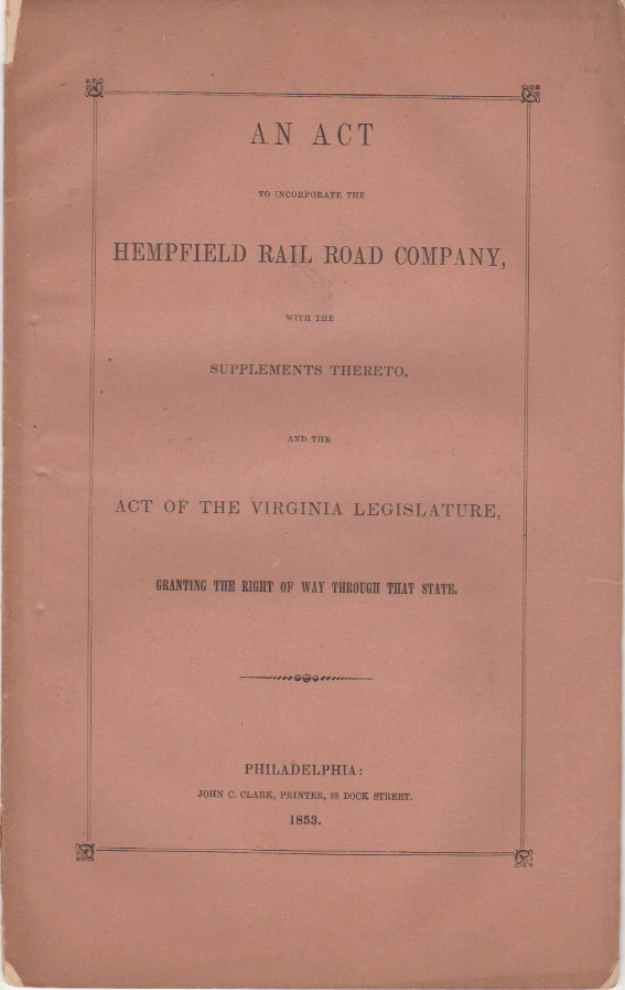 An Act To Incorporate Te Hempfield Rail Road Company, With The Supplements Thereto And The Act Of The Virginia Legislature, Granting The Right of Way Through That State