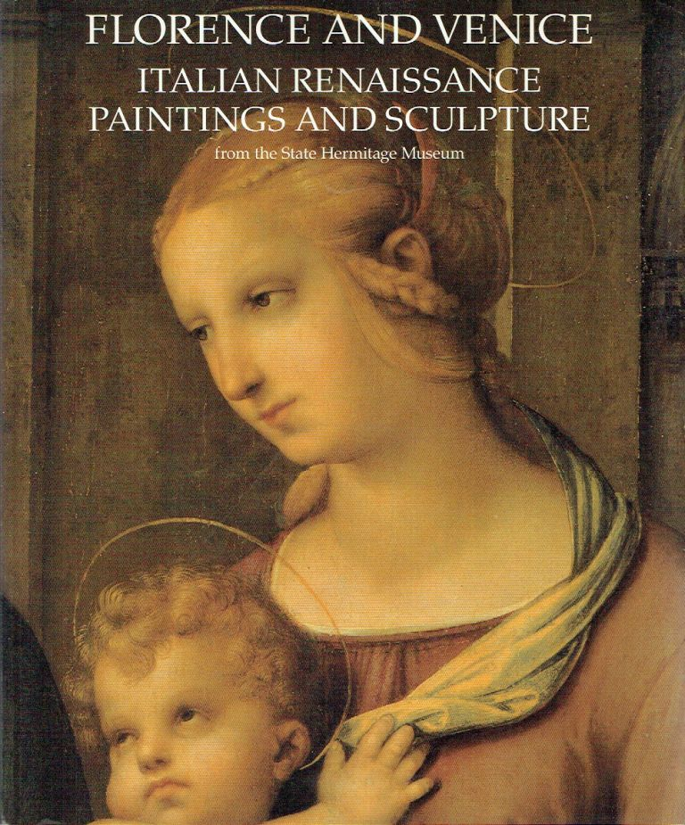 Florence And Venice : Italian Renaissance Paintings and Sculpture from the State Hermitage Museum.