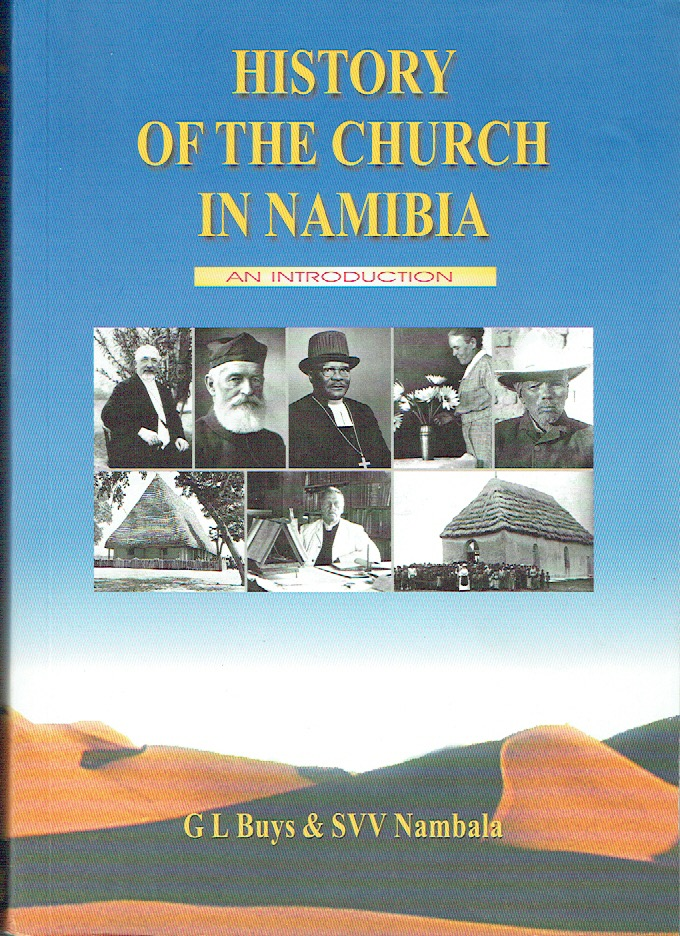 History Of The Church In Namibia : An Introduction. G. L. Buys, S. V. V. Nambala.
