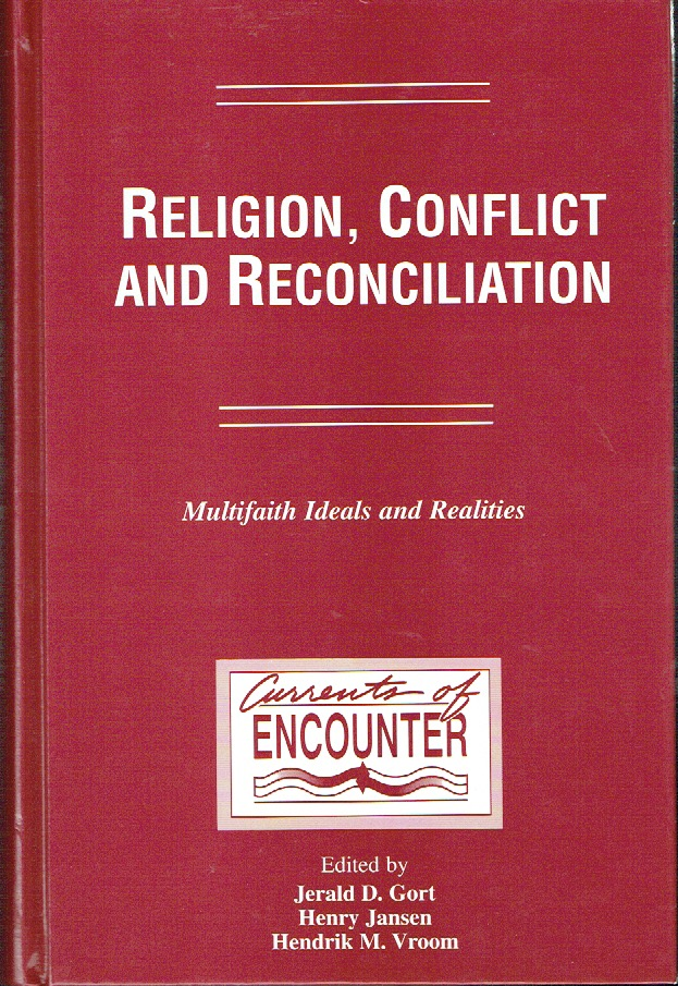 Religion, Conflict and Reconciliation : Multifaith Ideals and Realities (Currents of Encounter). Jerald D. Gort, Henry Jansen, Hendrik M. Vroom.