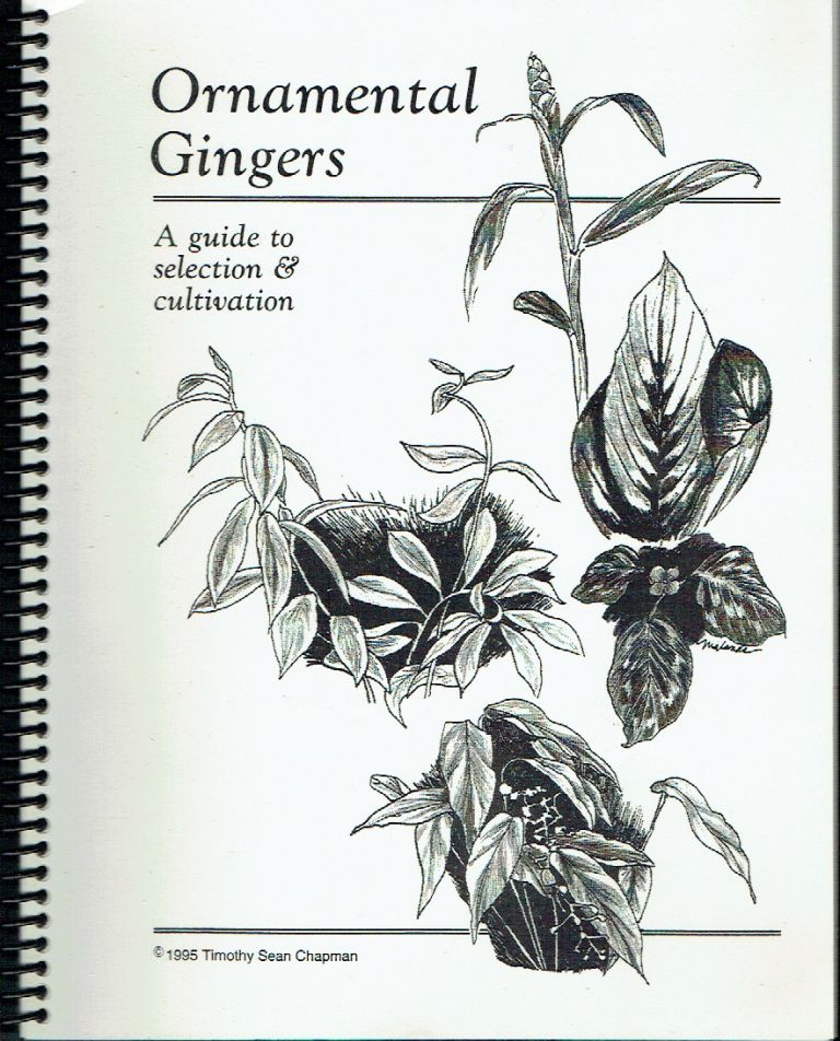 Ornamental Gingers : A guide to selection & cultivation. Timothy Sean Chapman.