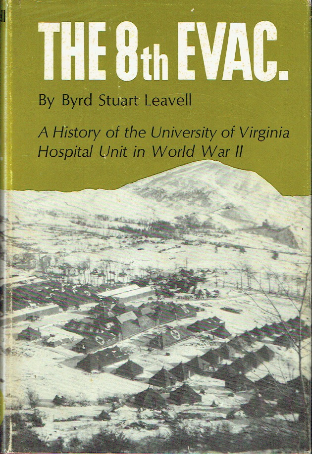 The 8th Evac.; A History of the University of Virginia Hospital Unit in World War II. Byrd Stuart Leavell.