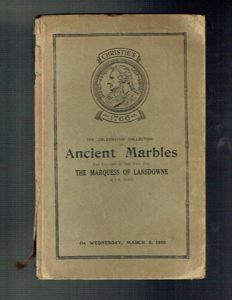 Catalogue of The Celebrated Collection of Ancient Marbles the Property of the Most honourable The Marquess of Landsdowne Which Will be Sold by Auction by Messers. Christie, Manson & Woods, on Wednesday, March 5, 1930
