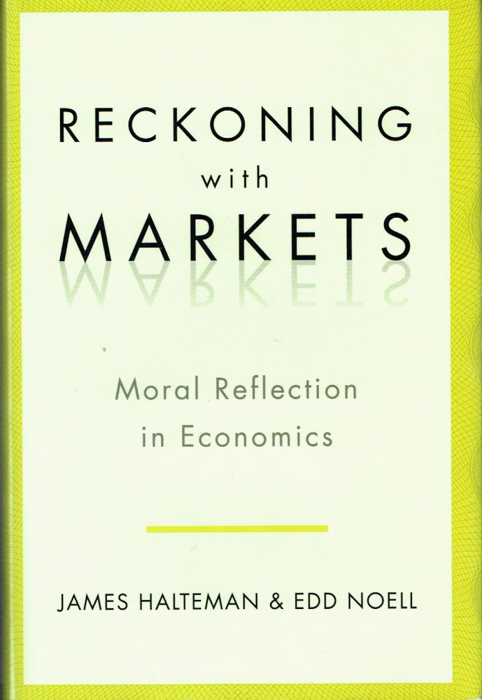 Reckoning With Markets : The Role of Moral Reflection in Economics. James Halteman, Edd Noell.