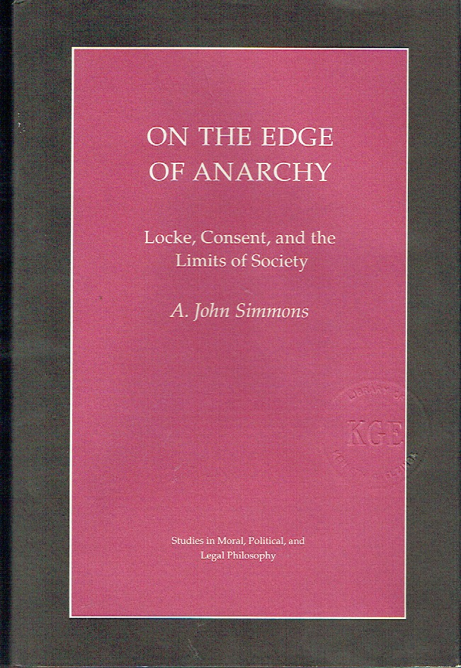 On the Edge of Anarchy : Locke, Consent, and the Limits of Society. A. John Simmons.