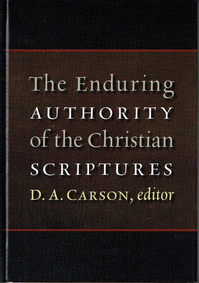 The Enduring Authority of the Christian Scriptures. D. A. Carson.