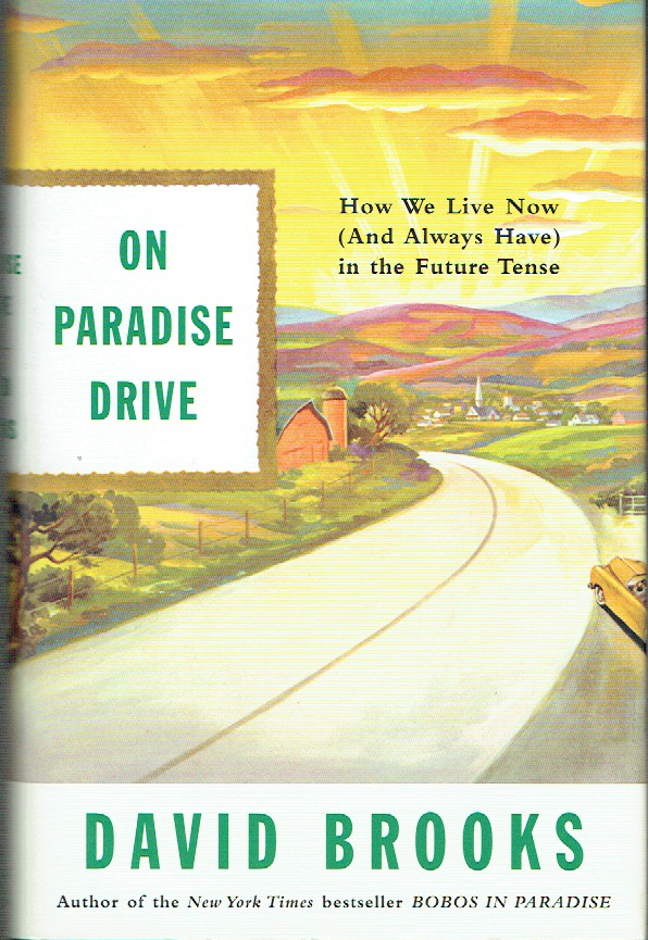 On Paradise Drive : How We Live Now (and Always Have) in the Future Tense. David Brooks.