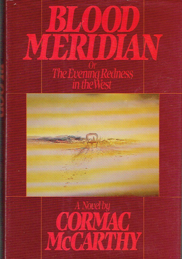 Blood Meridian : or The Evening Redness in the West. Cormac McCarthy.