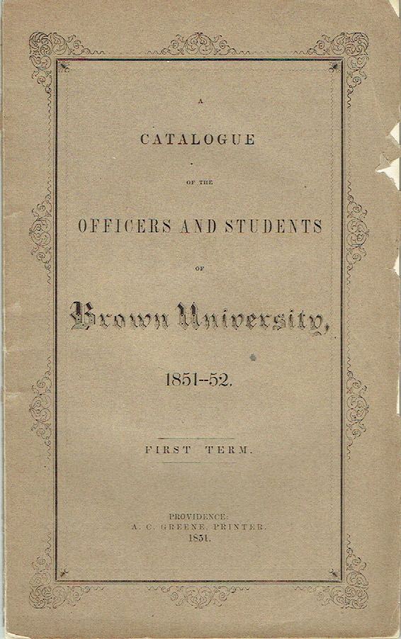 A Catalogue of the Officers and Students of Brown University, 1851-52. First Term. Brown University.