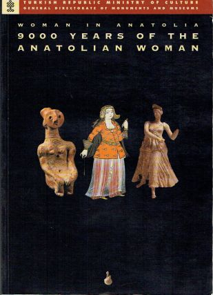 Woman in Anatolia: 9000 Years of the Anatolian Woman. Gunsel Renda