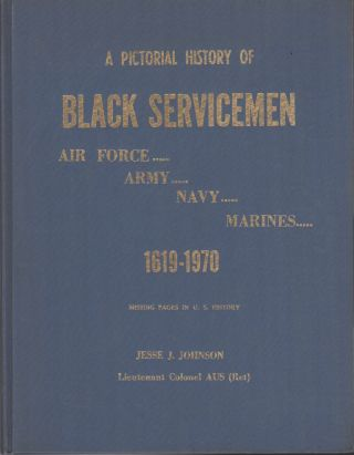 A Pictorial History Of Black Servicemen - Air Force, Army, Navy, Marines. Jesse J. Johnson