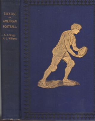 A Scientific and Practical Treatise on American Football for Schools and Colleges. Amos Alonzo...