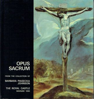 Opus Sacrum: Catalogue of the Exhibition from the Collection of Barbara Piasecka Johnson. Jozef...