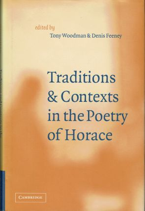 Traditions And Contexts In The Poetry Of Horace. Tony Woodman, Denis Feeney