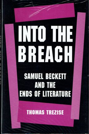 Into The Breach : Samuel Beckett and the Ends of Literature. Thomas Trezise