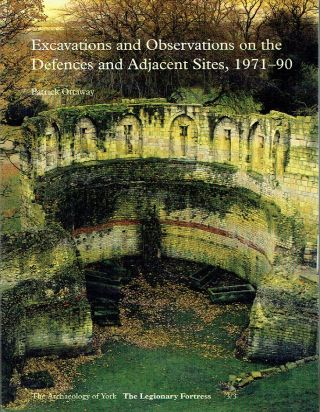 Excavations And Observations On The Defences And Adjacent Sites, 1971-90 (The Archaeology of...
