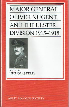 Army Records Society : Major-General Oliver Nugent and the Ulster Division. Nicholas Perry