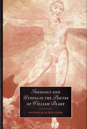 Ideology And Utopia In The Poetry Of William Blake. Nicholas M. Williams