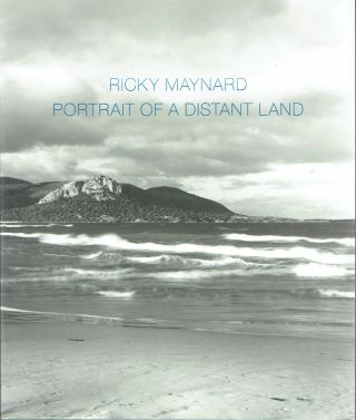 Ricky Maynard : Portrait of a Distant Land. Keith Munro, Ricky Maynard, text, photography