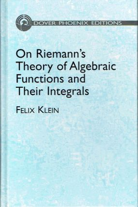 On Riemann's Theory of Algebraic Functions and Their Integrals : A Supplement to the Usual...
