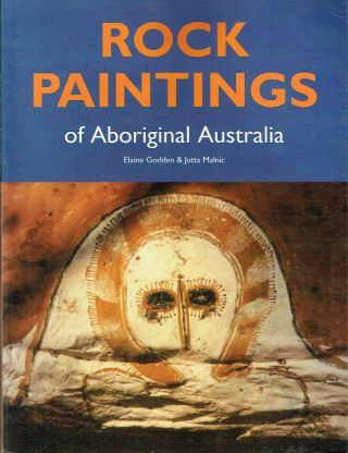 Rock Paintings Of Aboriginal Australia. Elaine Godden, Jutta Malnic