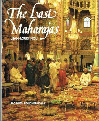 The Last Maharajas. Jean-Louis Nou, Jacques Pouchepadass, photographer, text