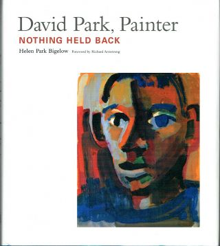 David Park, Painter : Nothing Held Back. Helen Park Bigelow