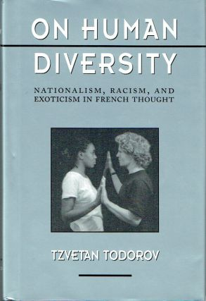 On Human Diversity : Nationalism, Racism, and Exoticism in French Thought. Tzvetan Todorov