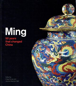 Ming : 50 Years that Changed China. Craig Clunas, Jessica Harrison-Hall