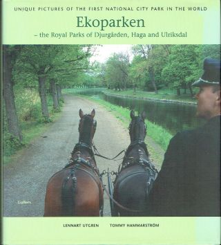 Ekoparken : The Royal Parks of Djurgården, Haga and Ulriksdal. Lennart Utgren, Tommy Hammarstrom