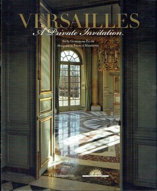 Versailles : A Private Invitation. Guillaume Picon, Francis Hammond, text, photographs