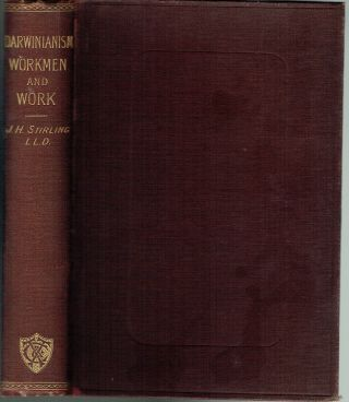 Darwinianism : Workmen and Work. James Hutchison Stirling