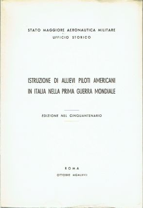 Training of American Student-Pilots In Italy During the First World War 50th Anniversary Edition...