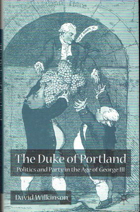 The Duke Of Portland : Politics and Party in the Age of George III. David Wilkinson