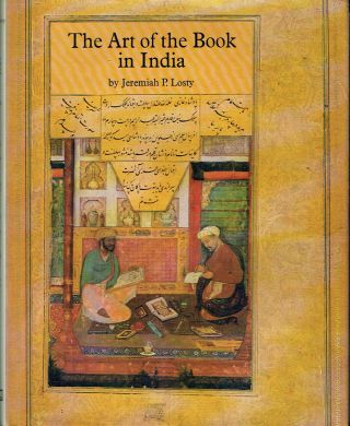 The Art Of The Book In India. Jeremiah P. Losty