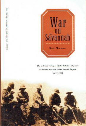 War On The Savannah : The Military Collapse of the Sokoto Caliphate under the Invasion of the...