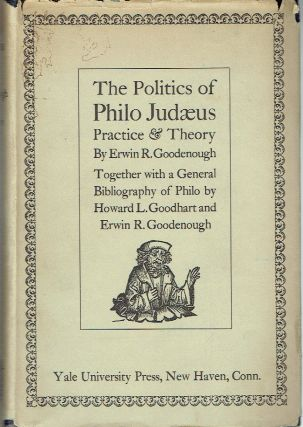 The Politics of Philo Judaeus : Practice and Theory with a General Bibliography of Philo. Erwin...