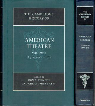 The Cambridge History of American Theatre Volume One: Beginings to 1870; Volume Two : 1870-1945...