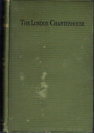 The London Charterhouse : Its Monks and its Martyrs with a Short Account of the English...