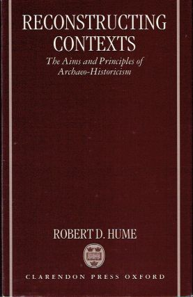 Reconstructing Contexts : The Aims and Principles of Archaeo-Historicism. Robert D. Hume