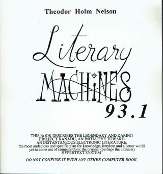 Literary Machines 93.1 : The Report on, and of, Project Xanadu Concerning Word Processing,...