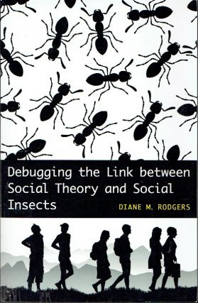 Debugging the Link Between Social Theory and Social Insects. Diane M. Rodgers