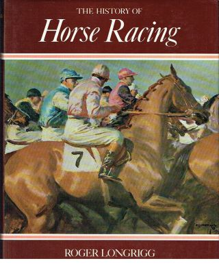 The History Of Horse Racing. Roger Longrigg