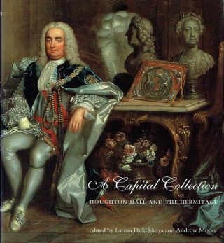A Capital Collection : Houghton Hall and the Hermitage, with a Modern Edition of Aedes...