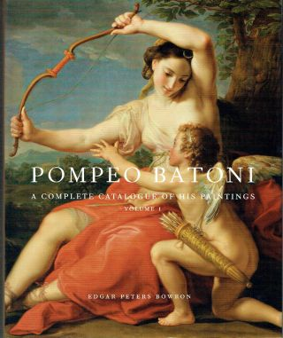 Pompeo Batoni : A Complete Catalogue of His Paintings (2 volumes). Edgar Peters Bowron