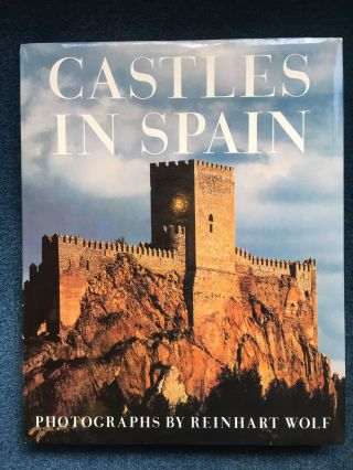 Castles in Spain. Reinhart Wolf, Fernando Chueca Goitia, photography, text