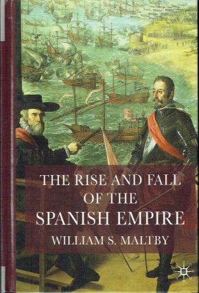 The Rise and Fall of the Spanish Empire. William S. Maltby