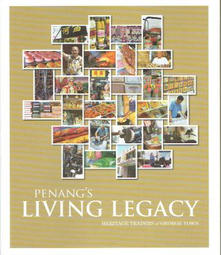 Penang's Living Legacy : Heritage Traders of George Town. George Town World Heritage Inc