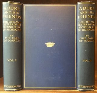 A Duke And His Friends : The Life and Letters of the Second Duke of Richmond (2 volumes). Earl of...